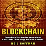 Blockchain: Everything You Need to Know about Blockchain Technology and How It Works | Neil Hoffman