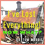 I've Lost Everything. . .Now What? | Tom Morris