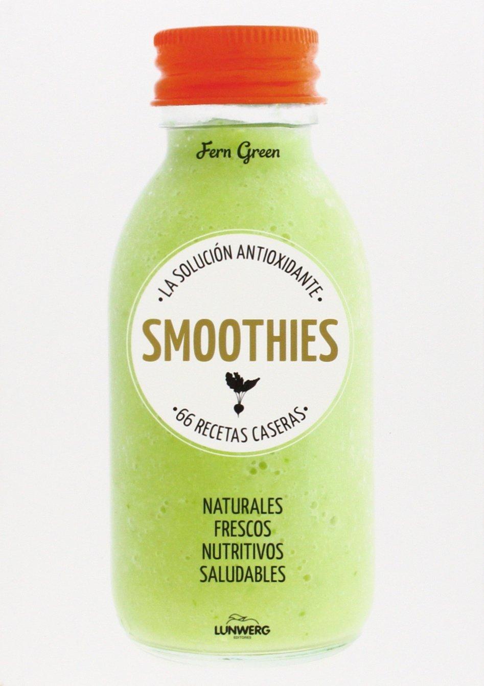 Smoothies. La Solución Antioxidante. 66 Recetas Caseras ...