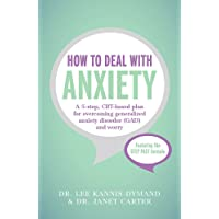 How to Deal with Anxiety: A 5-step, CBT-based plan for overcoming generalized anxiety disorder (GAD) and worry