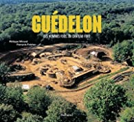 Guédelon : Des hommes fous, un château fort par Philippe Minard