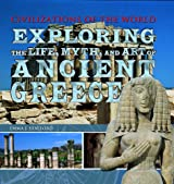 Exploring the Life, Myth, and Art of Ancient Greece (Civilizations of the World (Rosen Group))