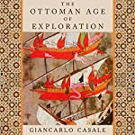 The Ottoman Age of Exploration | Giancarlo Casale