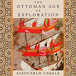 The Ottoman Age of Exploration Audiobook