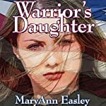 Warrior's Daughter | MaryAnn Easley