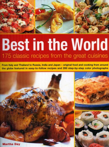 Best In The World: 175 Classic Recipes From The Great Cuisines: From Italy and Thailand to Russia, India and Japan--the best food and cooking from ... and 200 step-by-step color photographs