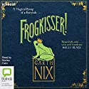 Frogkisser!: A Magical Romp of a Fairytale Audiobook by Garth Nix Narrated by Marisa Calin