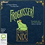 Frogkisser!: A Magical Romp of a Fairytale | Garth Nix
