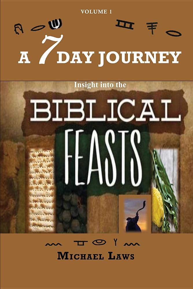 A 7 DAY JOURNEY: Insight into the BIBLICAL FEASTS: Michael