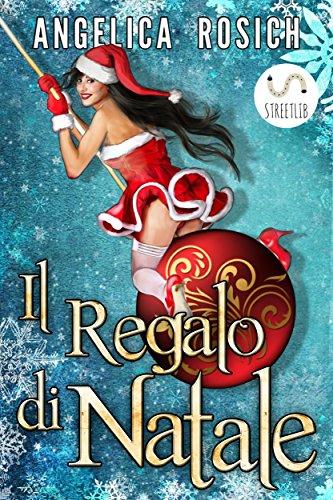 Il regalo di Natale, Babbo Natale esaudisce tutti i desideri: romanzo erotico romantico e natalizio (Italian Edition)