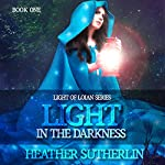 A Light in the Darkness: Light Series, Book 1 | Heather Sutherlin
