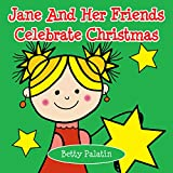 Jane and Her Friends Celebrate Christmas: A Children's Picture Book for Ages 2-4