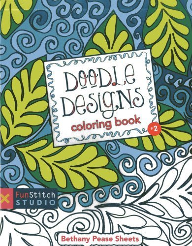 By Bethany Pease Doodle Designs Coloring Book: Teaches You: Color Wheel, Design Practices - Quilting Patterns, Creati (Clr)