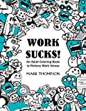 Work Sucks!: An Adult Coloring Book to Relieve Work Stress: (Volume 1...