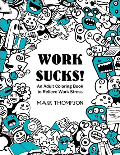 An Adult Coloring Book To Relieve Work Stress Volume 1 Of Humorous Books Series By Mark Thompson 9780999672204 Tiger
