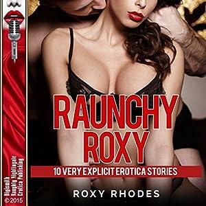 Raunchy Roxy: 10 Very Explicit Erotica Stories Audiobook