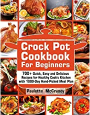Crock Pot Cookbook for Beginners: 700+ Quick, Easy and Delicious Recipes for Healthy Cook's Kitchen with 1000-Day Hand-Picked Meal Plan