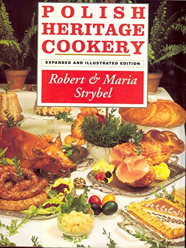 Polish Heritage Cookery, Revised Edition by Robert Strybel, Maria Strybel