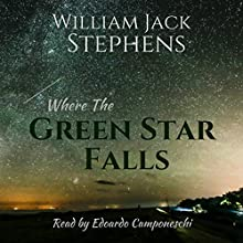 Where the Green Star Falls Audiobook by William Jack Stephens Narrated by Edoardo Camponeschi