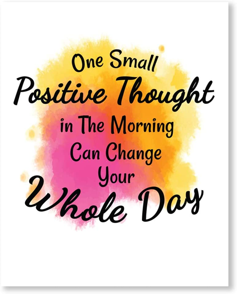One Small Positive Thought in The Morning Can Change Your Whole Day Wall Art Prints - Unframed 8x10 - Positive Quote Home Decor - Motivational Office Plaques Inspirational Signs