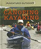 Let's Go Canoeing and Kayaking, Suzanne Slade, 140423649X