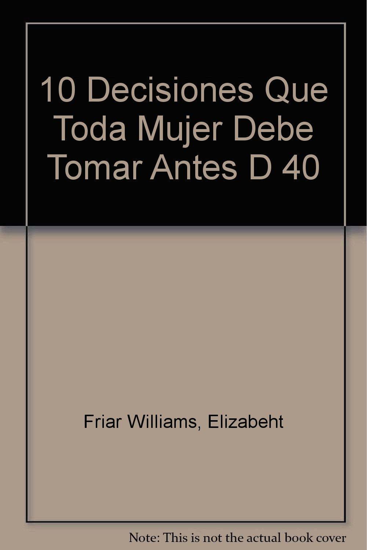 Read Online Las 10 Decisiones Que Toda Mujer Debe Tomar Antes De Los 40 (Spanish Edition) pdf epub