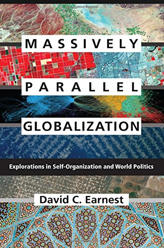 Massively Parallel Globalization: Explorations in Self-Organization and World Politics (Suny Series, James N. Rosenau Series in Global Politics)