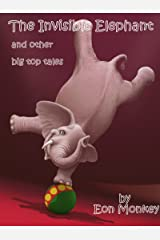 The Invisible Elephant & Other Big Top Tales (Anytime, anywhere, everyday stories for everyone Book 4) Kindle Edition