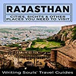 Rajasthan: Cities, Sights & Other Places You Need to Visit |  Writing Souls' Travel Guides