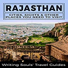 Rajasthan: Cities, Sights & Other Places You Need to Visit Audiobook by  Writing Souls' Travel Guides Narrated by William Kenny