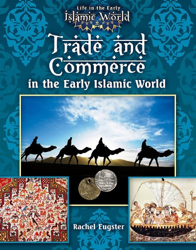 Download Trade and Commerce in the Early Islamic World (Life in the Early Islamic World) ebook