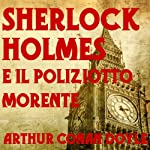 Sherlock Holmes: e il poliziotto morente [The Dying Detective]   Arthur Conan Doyle