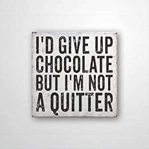 DONL9BAUER I'd Give Up Chocolate But I'm Not A Quitter, Wood Sign Housewarming Present, Farmhouse Wall Decor, Shabby Chic Rustic Home Decor Wall Hanging Indoor Outdoor