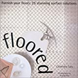 Floored: Furnish Your Floors: 25 Stunning Surface Solutions (Designer Details)