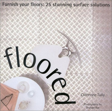 Floored: Furnish Your Floors: 25 Stunning Surface Solutions (Designer Details) by Brand: Anness