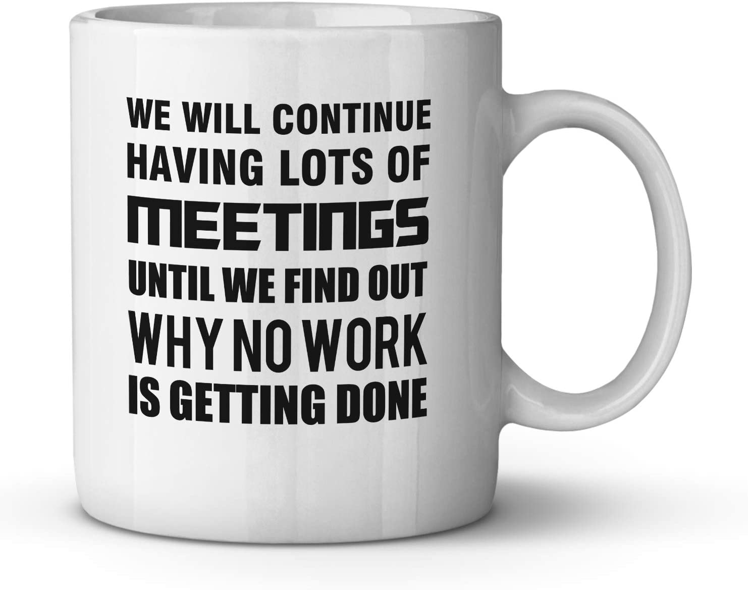 We Will Continue Having Lots of Meetings Until We Find Out Why No Work is Getting Done Funny Ceramic Coffee Mug Gag Present for Colleague Co-worker Birthday Present Office Humor Tea Cup 11 oz