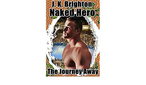 Naked Hero - The Journey Away (English Edition) eBook: J.K. ...