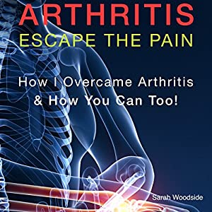 Arthritis: Escape the Pain Audiobook