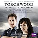Torchwood: The Collected Radio Dramas: Seven BBC Radio 4 full-cast dramas Radio/TV Program by James Goss, Joseph Lidster, Rupert Laight Narrated by John Barrowman, Gareth David-Lloyd, full cast, Eve Myles