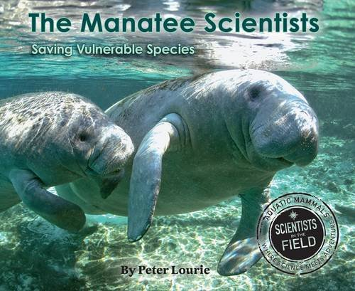 (The Manatee Scientists: Saving Vulnerable Species (Scientists in the Field Series))