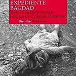 Expediente Bagdad | Joan Cañete Bayle,Eugenio García Gascón