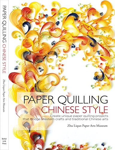 Paper Quilling Chinese Style: Create Unique Paper Quilling Projects that Bridge Western Crafts and Traditional Chinese Arts by Better Link Press (Image #1)