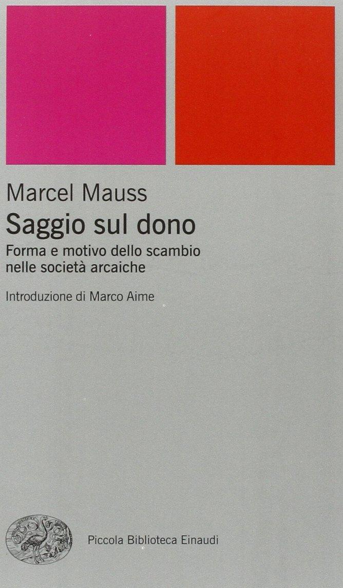 Saggio sul dono. Forma e motivo dello scambio nelle società arcaiche Copertina flessibile – 19 mar 2002 Marcel Mauss F. Zannino Einaudi 8806162268