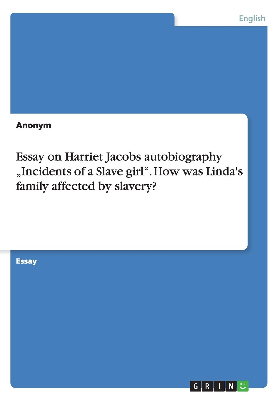 Essay On Harriet Jacobs Autobiography Incidents Of A Slave Girl  Essay On Harriet Jacobs Autobiography Incidents Of A Slave Girl How Was  Lindas Family Affected By Slavery Anonym  Amazoncom  Books English Essay Question Examples also Essay On Cow In English  English Essay Structure
