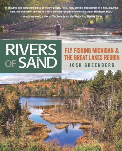 Rivers of Sand: Fly Fishing Michigan And The Great Lakes Region