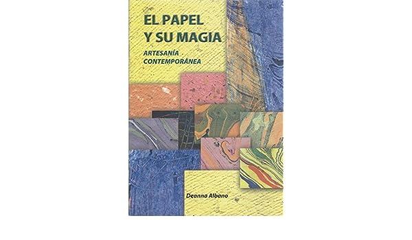 EL PAPEL Y SU MAGIA Artesania Contemporanea (Spanish Edition): Deanna Albano, Nelson Sanchez M, Dianora Gomez Nessi: 9789807465007: Amazon.com: Books