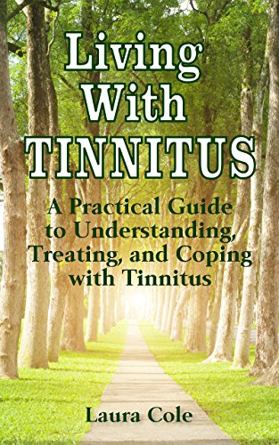 Living With Tinnitus: A Practical Guide to Understanding, Treating, and Coping with Tinnitus