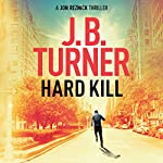 Hard Kill: A Jon Reznick Thriller, Book 2 | J. B. Turner