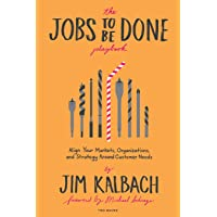 Jobs to Be Done Playbook: Align Your Markets, Organization, and Strategy Around Customer Needs