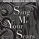Sing Me Your Scars: Apex Voices, Volume 3 Audiobook by Damien Angelica Walters Narrated by William Turbett